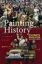 Painting history : China's revolution in a global context