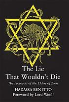 The Lie that Wouldn't Die : the Protocols of the Elders of Zion.