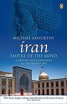 Iran : empire of the mind : a history from Zoroaster to the present day