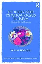 Religion and psychoanalysis in India : critical clinical practice