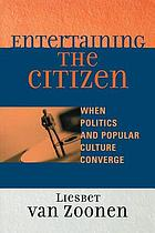Entertaining the citizen : when politics and popular culture converge