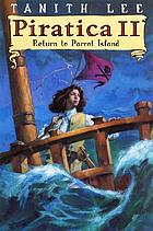 Piratica II : return to Parrot Island : being the return of a most intrepid heroine to sea and secrets
