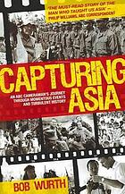 Capturing Asia : an ABC cameraman's journey through momentous events and turbulent history