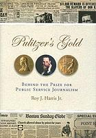 Pulitzer's gold : behind the prize for public-service journalism