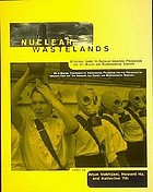 Nuclear wastelands : a global guide to nuclear weapons production and its health and environmental effects
