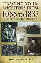 Tracing your ancestors from 1066 to 1837 : a guide for family historians