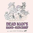 DEAD MAN'S HAND-KERCHIEF : dealing with the goodbye family.