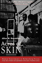 Acres of skin : human experiments at Holmesburg Prison : a true story of abuse and exploitation in the name of medical science