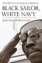Black sailor, white Navy : racial unrest in the fleet during the Vietnam War era