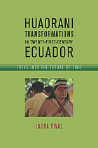 Huaorani transformations in twenty-first-century Ecuador : treks into the future of time