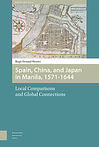 Spain, China, and Japan in Manila, 1571-1644 Local Comparisons and Global Connections