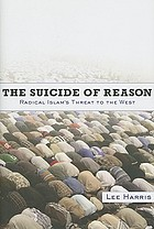 The suicide of reason : radical Islam's threat to the enlightenment