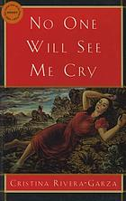 No one will see me cry : a novel