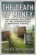The death of money : the coming collapse of the international monetary system