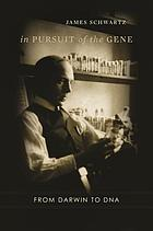 In pursuit of the gene : from Darwin to DNA