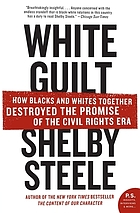 White guilt : how blacks and whites together destroyed the promise of the civil rights era