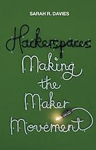 Hackerspaces : making the maker movement