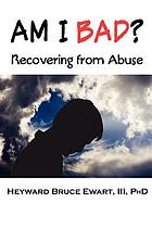 Am I bad? : recovering from abuse
