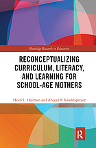 Reconceptualizing Curriculum, Literacy, and Learning for School-Age Mothers