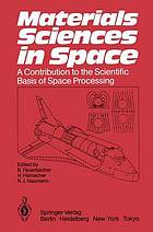 Materials sciences in space : a contribution to the scientific basis of space processing