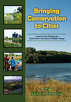 Bringing conservation to cities : lessons from building the Detroit River International Wildlife Refuge