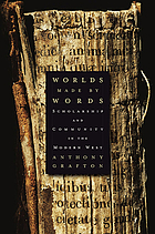 Worlds made by words : scholarship and community in the modern West