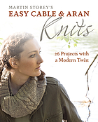 Martin Storey's easy cable & Aran knits : 26 projects with a modern twist