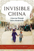 Invisible China : a journey through ethnic borderlands