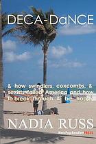 Deca-dance : & how swindlers, coxcombs, & sexists failed America and how to break through & be happy