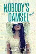 Nobody's damsel : a novel