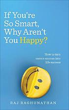 If You're So Smart Why Aren't You Happy : How to Turn Career Success into Life Success