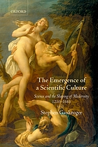 The emergence of a scientific culture : science and the shaping of modernity 1210-1685