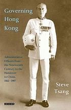 Governing Hong Kong : Administrative Officers from the 19th Century to the Handover to China, 1862-1997.