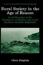 Rural society in the age of reason : an archaeology of the emergence of modern life in the southern Scottish highlands