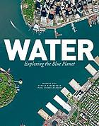 Water : exploring the blue planet