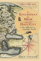 The Englishman, the Moor and the Holy City : the true adventures of an Elizabethan traveller