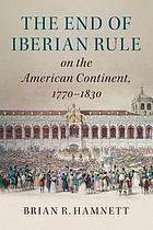 The end of Iberian rule on the American continent, 1770-1830