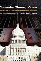 Governing through crime : how the war on crime transformed American democracy and created a culture of fear