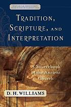 Tradition, Scripture, and interpretation : a sourcebook of the ancient church