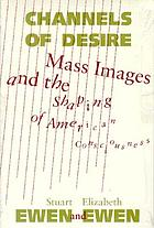 Channels of desire : mass images and the shaping of American consciousness / monograph.