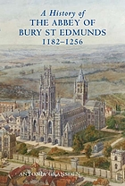 A history of the Abbey of Bury St. Edmunds, 1182-1256 : Samson of Tottington to Edmund of Walpole