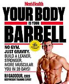 Men's health: your body is your barbell : no gym, just gravity -- build a leaner, stronger, more muscular you in 28 days!