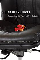 A life in balance? : reopening the family-work debate