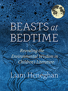 Beasts at bedtime : revealing the environmental wisdom in children's literature