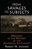 From savages to subjects : missions in the history of the American Southwest
