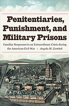 Penitentiaries, punishment, and military prisons : familiar responses to an extraordinary crisis during the American Civil War