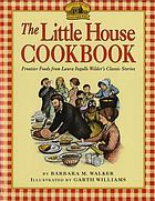 The Little House cookbook : frontier foods from Laura Ingalls Wilder's classic stories