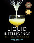 Liquid intelligence : the art and science of the perfect cocktail