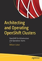 Architecting and operating OpenShift clusters: OpenShift for infrastructure and operations teams