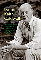Lynton Keith Caldwell : an Environmental Visionary and the National Environmental Policy Act.